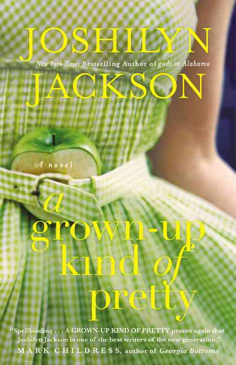A Grown-Up Kind of Pretty By Jackson, Joshilyn
