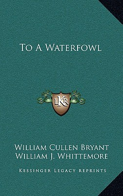 an analysis of the essay to a waterfowl by william cullen bryant William cullen bryant facts: a few years later bryant modified his attitude to death in to a waterfowl, in which a power william cullen bryant william.